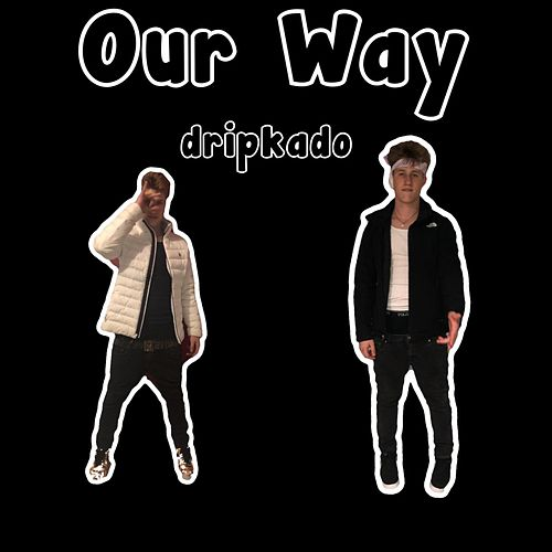 Our Way von Dripkado