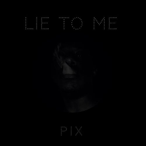 Lie to Me de Pix
