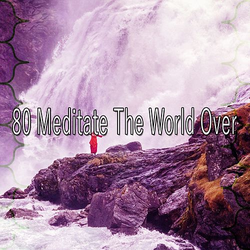 80 Meditate the World Over by Yoga Music