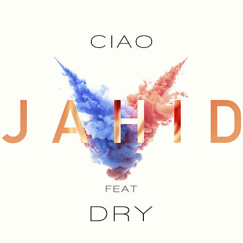 Ciao (feat. Dry) de Jahid