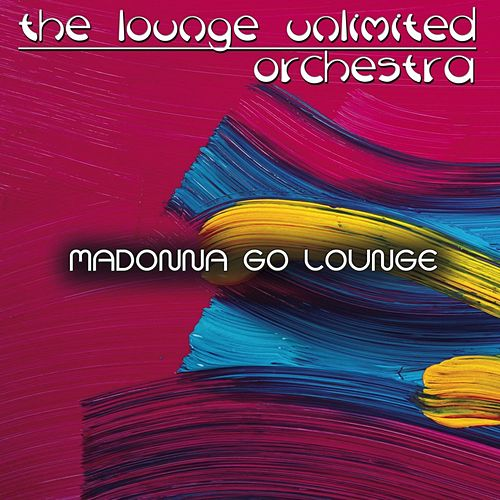 Madonna Go Lounge von The Lounge Unlimited Orchestra