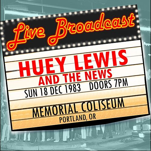 Live Broadcast - 18 December 1983 Memorial Coliseum, Portland OR von Huey Lewis and the News