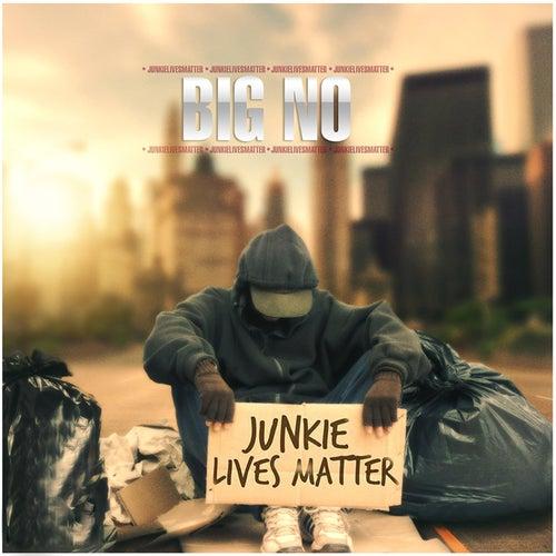 Junkie Lives Matter by Big No
