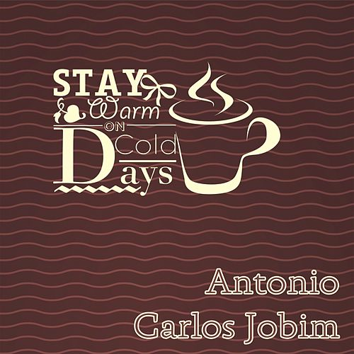 Stay Warm On Cold Days by Antônio Carlos Jobim (Tom Jobim)