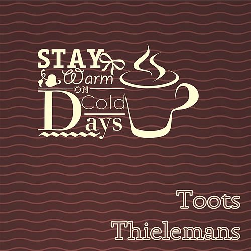 Stay Warm On Cold Days von Toots Thielemans