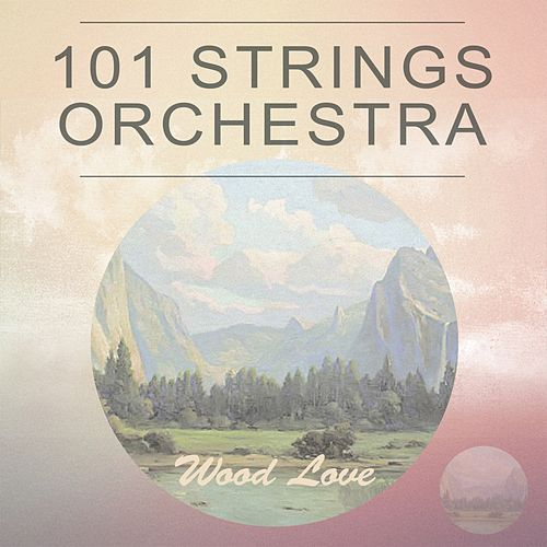 Wood Love von 101 Strings Orchestra
