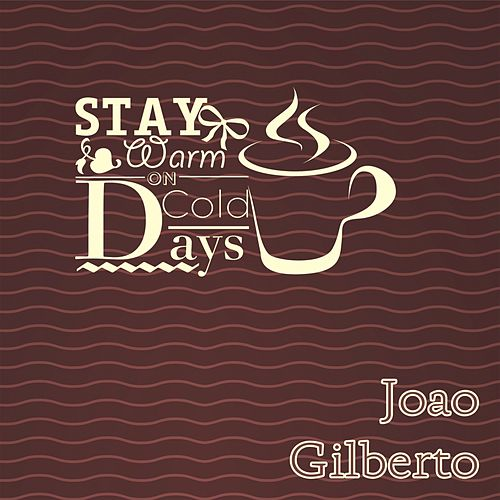 Stay Warm On Cold Days von João Gilberto