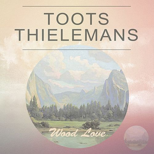 Wood Love von Toots Thielemans