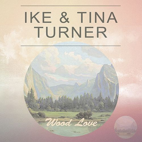 Wood Love von Ike and Tina Turner