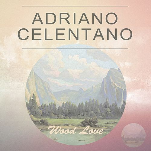 Wood Love di Adriano Celentano