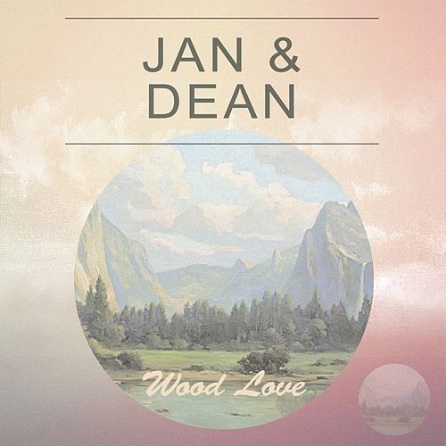 Wood Love by Jan & Dean