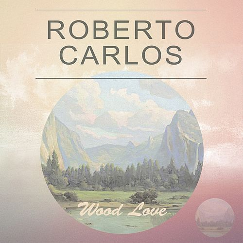 Wood Love by Roberto Carlos
