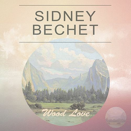 Wood Love de Sidney Bechet