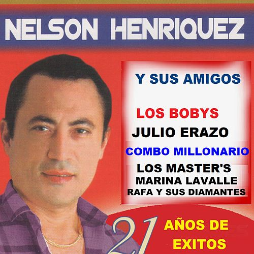 Nelson Henriquez y Sus Amigos 21 Años de Éxitos de German Garcia