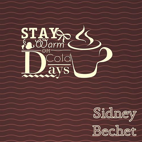 Stay Warm On Cold Days de Sidney Bechet