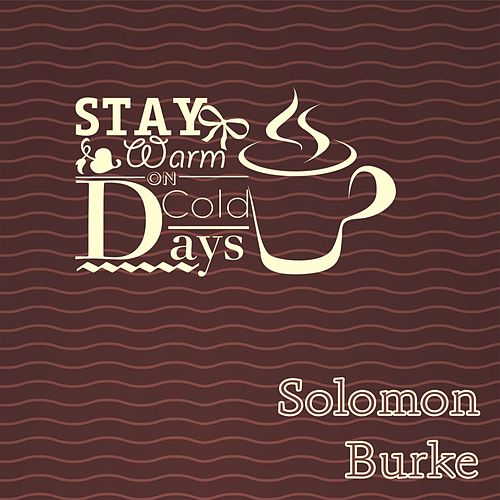 Stay Warm On Cold Days by Solomon Burke