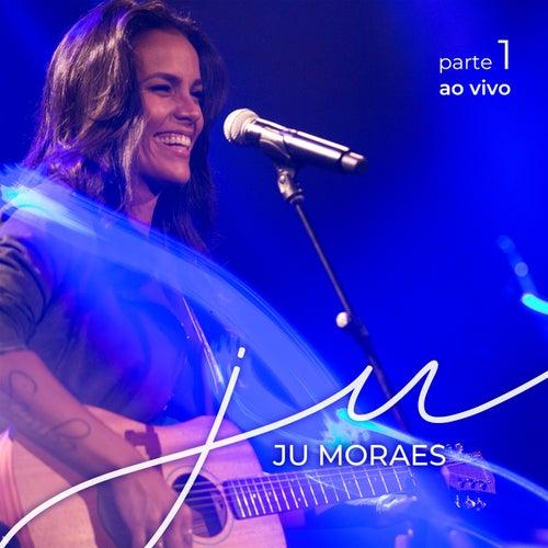 Ju, Pt. 1 (Ao Vivo) de Ju Moraes