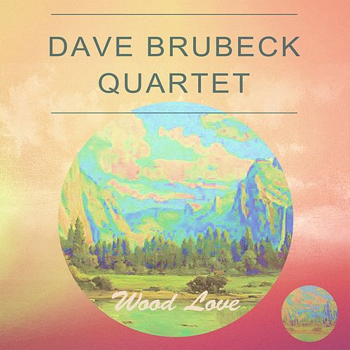 Wood Love by The Dave Brubeck Quartet Dave Brubeck Quartet
