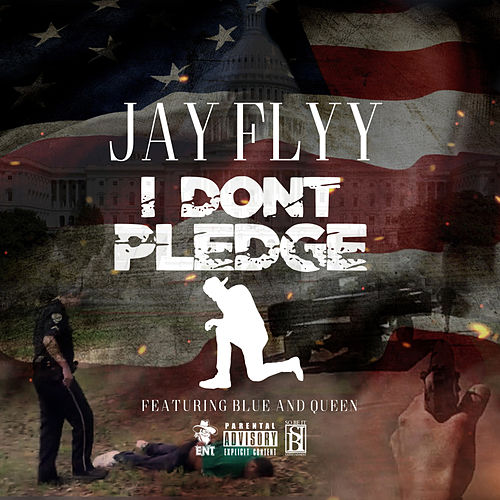 I Don't Pledge (feat. Blue & Queen of Trill) by Jay Flyy