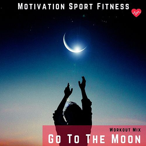 Go to the Moon (Workout Mix) de Motivation Sport Fitness