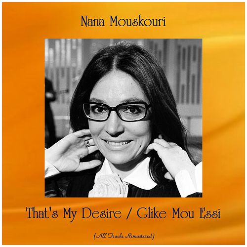 That's My Desire / Glike Mou Essi (All Tracks Remastered) von Nana Mouskouri