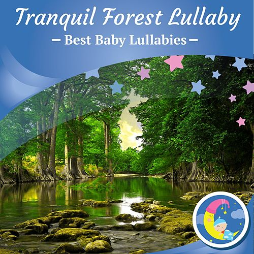 Tranquil Forest Lullaby by Best Baby Lullabies