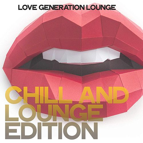 Chill and Lounge Edition (Love Generation Lounge) von Various Artists