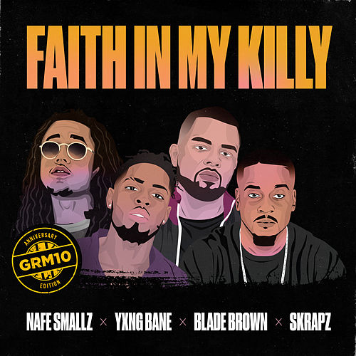Faith In My Killy (feat. Nafe Smallz, Yxng Bane, Blade Brown and Skrapz) de GRM Daily