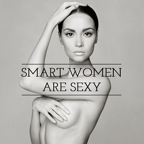 Smart Women Are Sexy: Sensual & Funky Lounge for New Generation Sexy Women by Various Artists