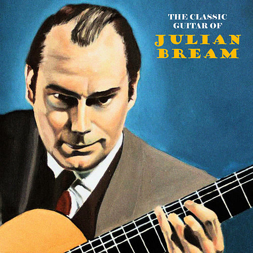 The Classic Guitar of Julian Bream (Remastered) by Julian Bream
