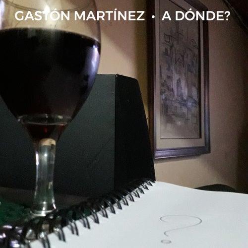 A Dónde? by Gastón Martínez