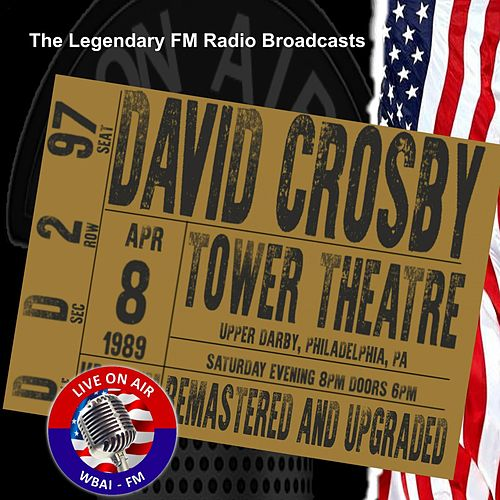 Legendary FM Broadcasts - Tower Theatre Upper Darby Philadelphia PA  8th April 1989 de David Crosby