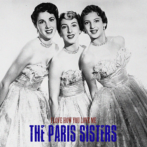 I Love How You Love Me (Remastered) de The Paris Sisters