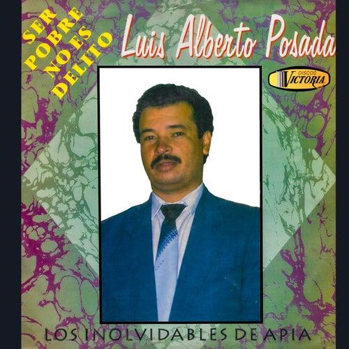 Ser Pobre No Es Delito de Luis Alberto Posada