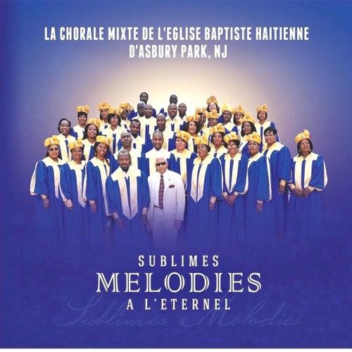 Sublimes Melodies a L'eternel de La Chorale Mixte De L'eglise Baptiste Haitienne D'asbury Park