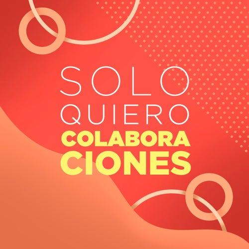 Solo Quiero Colaboraciones by Various Artists