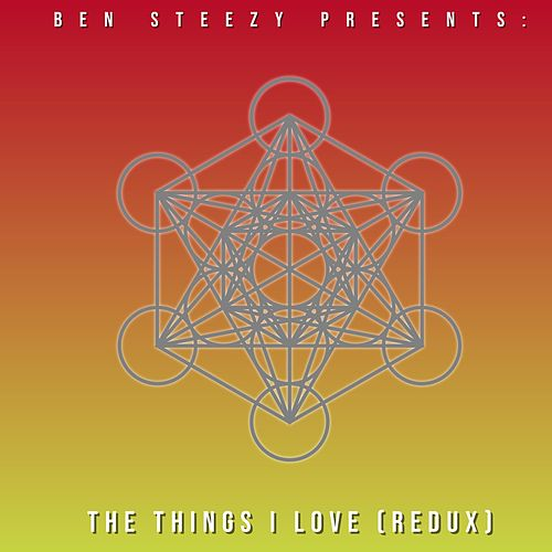 The Things I Love (Redux) by Ben Steezy