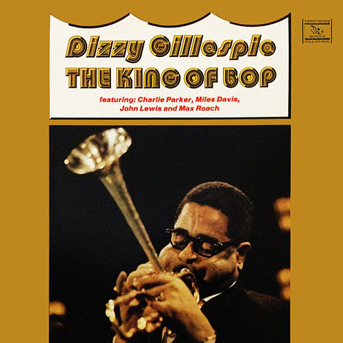 The King of Bop by Dizzy Gillespie