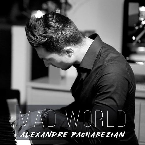 Mad World (Piano Arrangement) by Alexandre Pachabezian