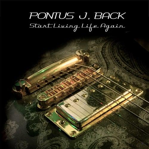Start living life again de Pontus J Back