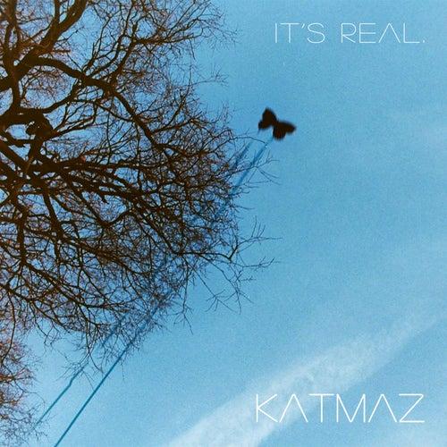 It's Real. by Katmaz