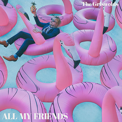 ALL MY FRIENDS by The Griswolds
