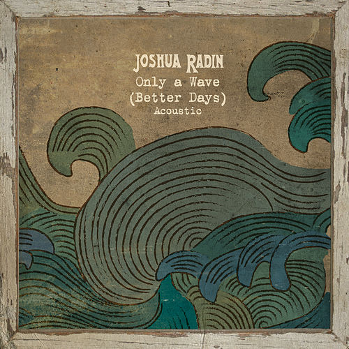 Only a Wave (Better Days) (Acoustic) von Joshua Radin