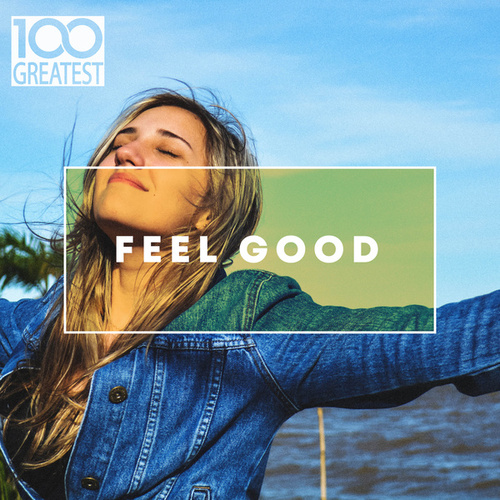 100 Greatest Feel Good by Various Artists