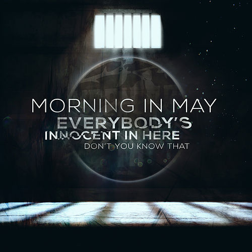 Everybody's Innocent In Here, Don't You Know That von Morning in May
