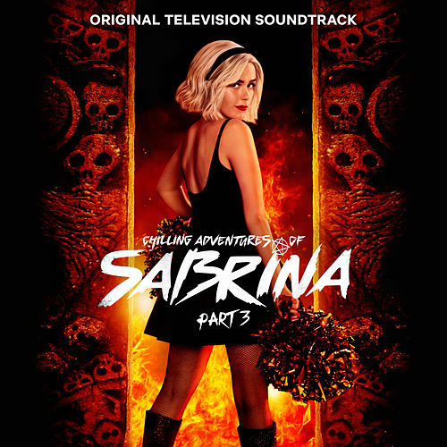 Chilling Adventures of Sabrina: Pt. 3 (Original Television Soundtrack) by Cast of Chilling Adventures of Sabrina