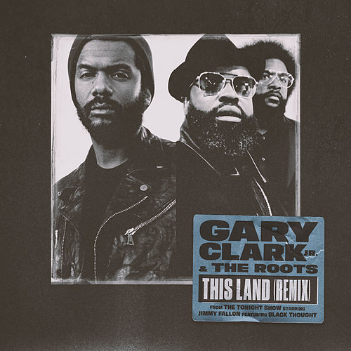 This Land (Remix) [From The Tonight Show Starring Jimmy Fallon] [feat. Black Thought] de Gary Clark Jr.