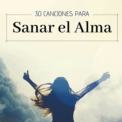 30 Canciones para Sanar el Alma: Música Instrumental Espiritual con Sonidos Naturales de El Alma