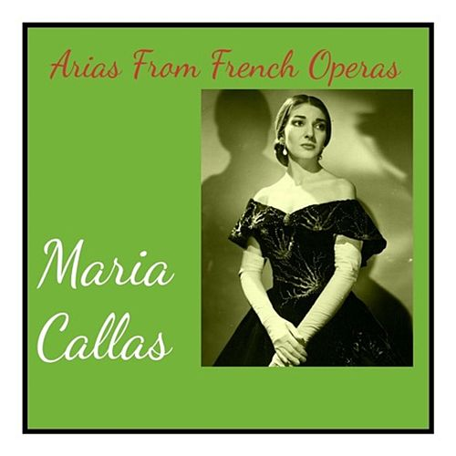 Arias From French Operas von Maria Callas