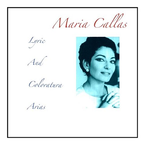 Lyric And Coloratura Arias von Maria Callas